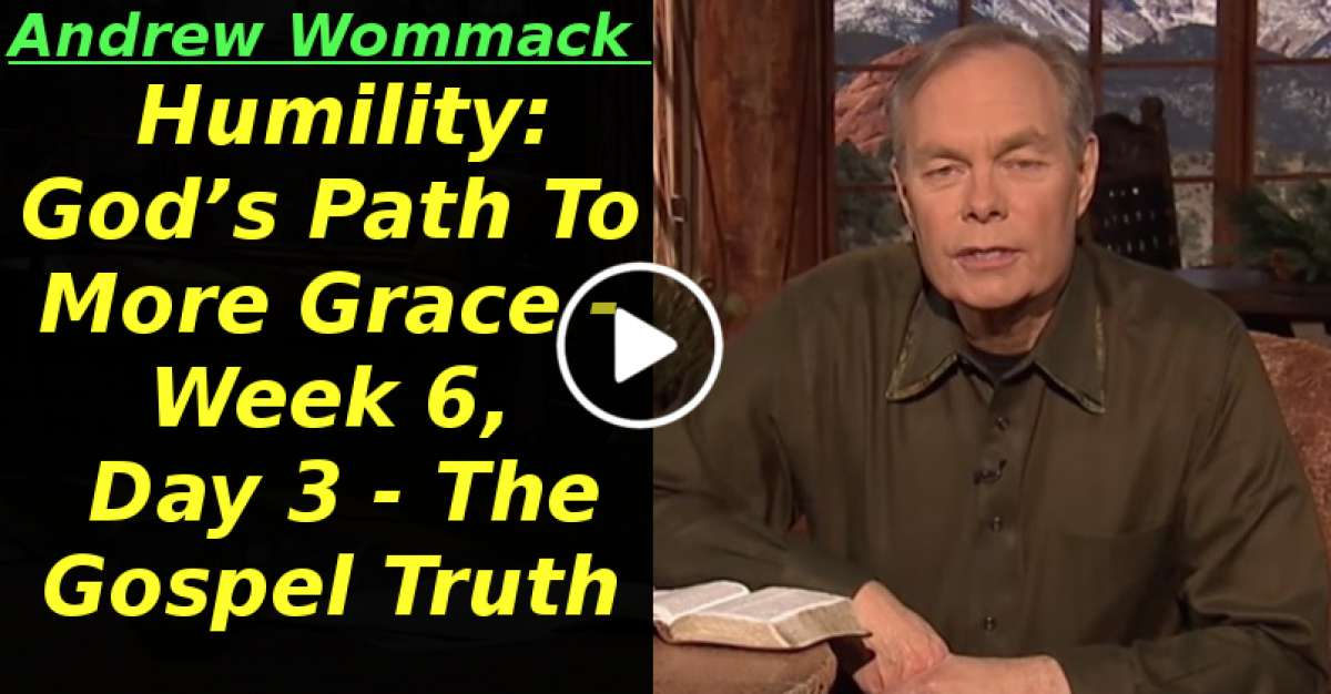 Humility: God's Path To More Grace - Week 6, Day 3 - The Gospel Truth (May-07-2020)