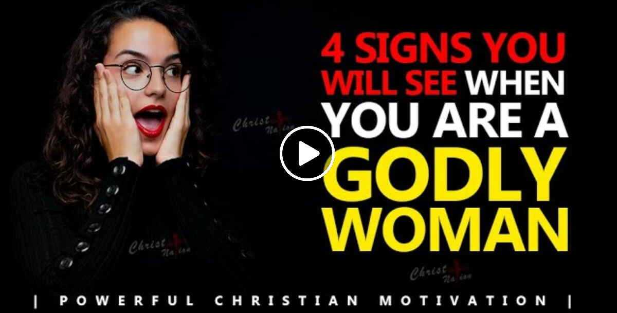 4 SIGNS YOU WILL SEE WHEN YOU ARE A GODLY WOMAN - Christian Motivation
