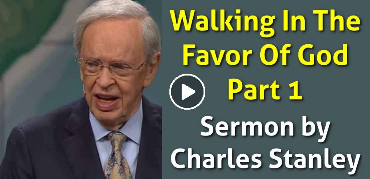 Today Sermon of Dr. Charles Stanley (September-15-2018) Walking In The Favor Of God – Part One