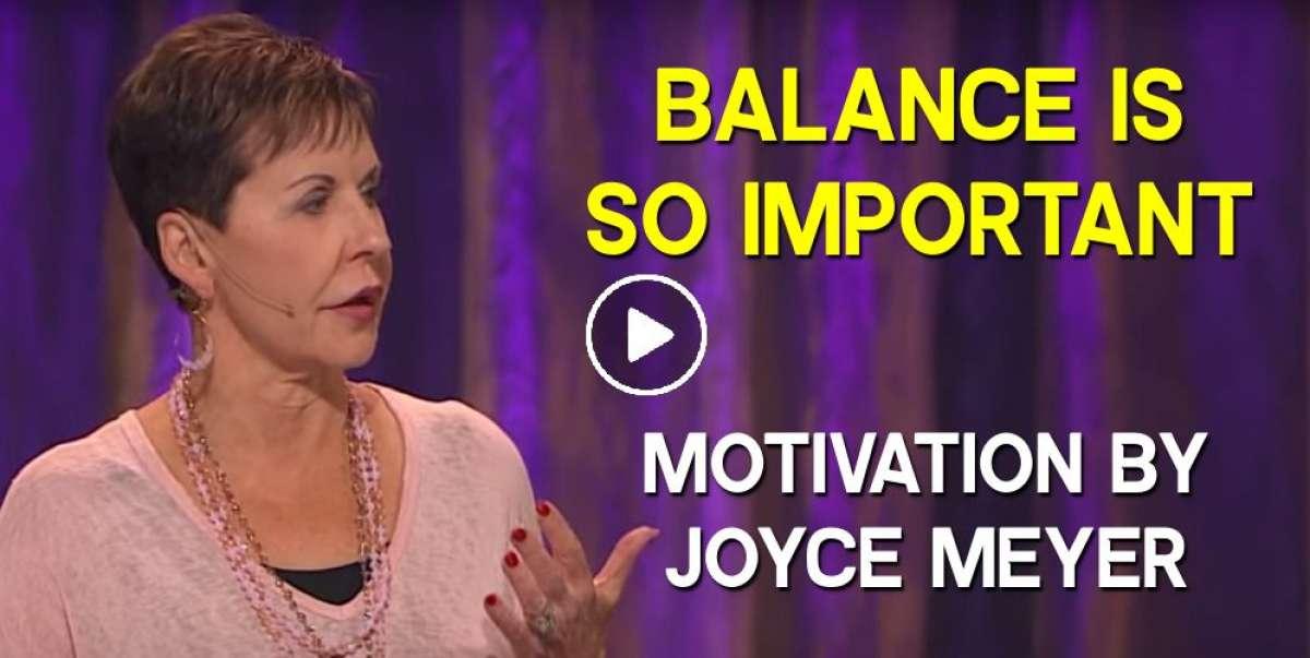 Balance Is SO Important - Joyce Meyer
