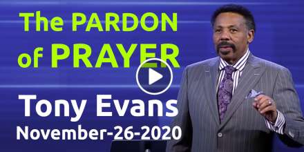 The Pardon of Prayer - Tony Evans, podcast (November-26-2020)