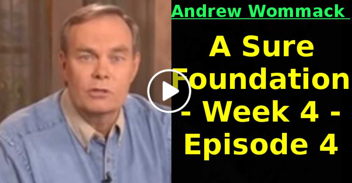 Andrew Wommack: A Sure Foundation - Week 4 - Episode 4 (June-28-2020)