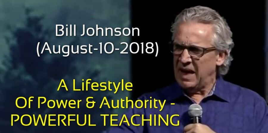 Bill Johnson - A Lifestyle Of Power & Authority - POWERFUL TEACHING (August-10-2018)