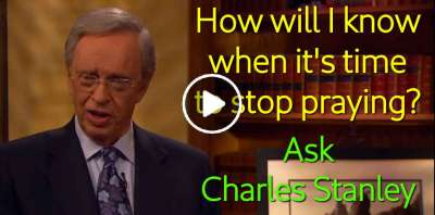 How will I know when it's time to stop praying? - Ask Charles Stanley (May-12-2019)