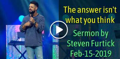The answer isn't what you think. - Pastor Steven Furtick (February-15-2019)