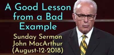 A Good Lesson from a Bad Example - John MacArthur (August-12-2018) Sunday Sermon