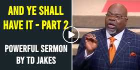 TD Jakes - And Ye Shall Have It - Part 2 (July-09-2020)