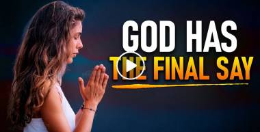 God Will Always Have The Final Say! - Christian Motivation