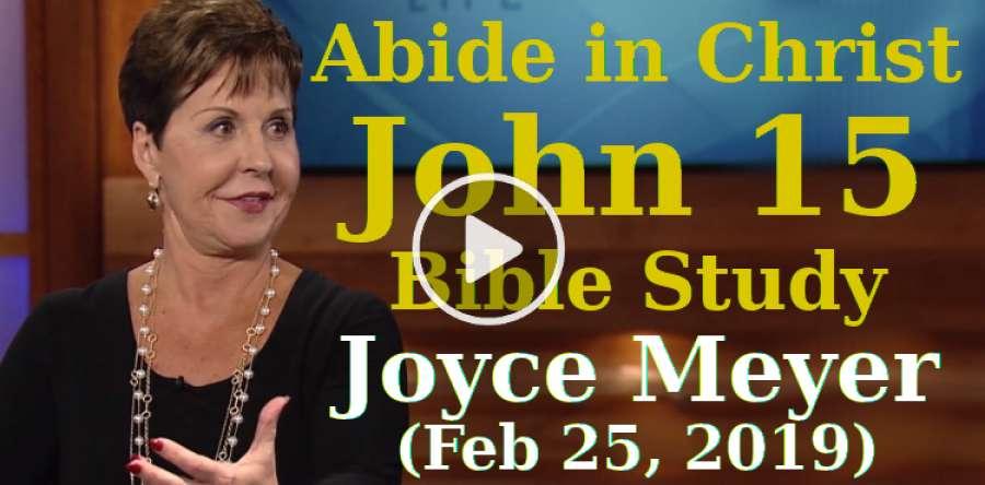 Joyce Meyer - Abide in Christ - John 15 Bible Study (February-25-2019)