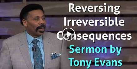 Reversing Irreversible Consequences - Tony Evans (January-24-2021)