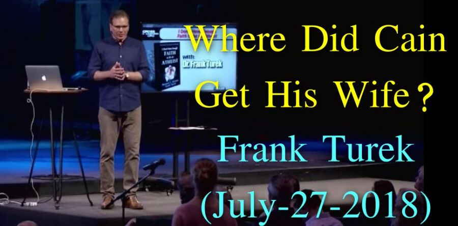 Where Did Cain Get His Wife? - Frank Turek (July-27-2018)
