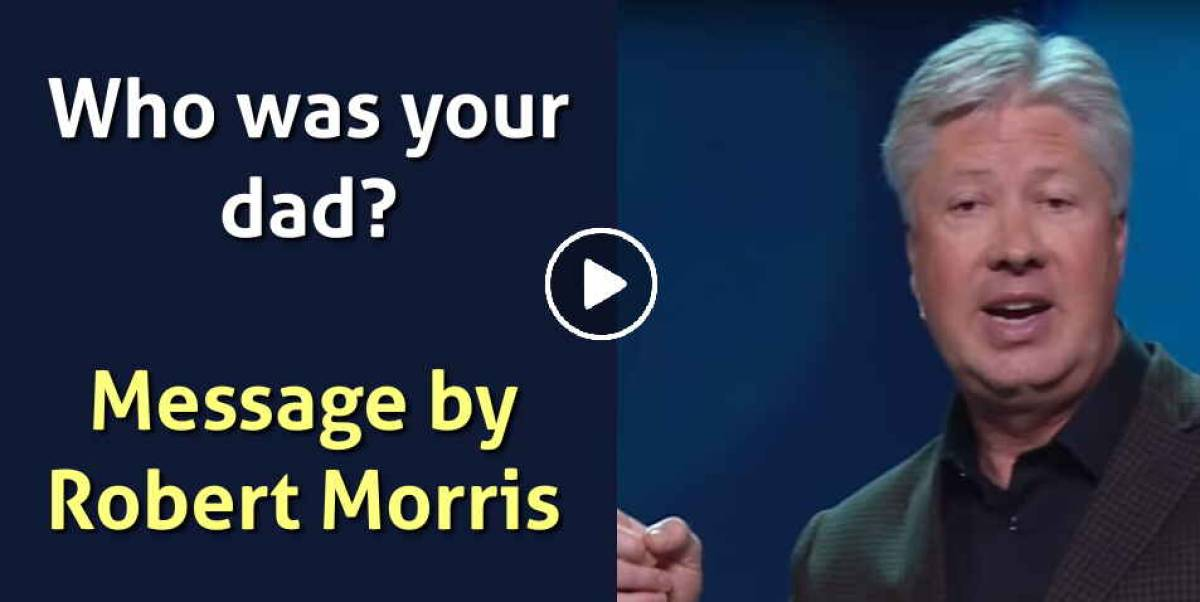Robert Morris (December-05-2018) – Who was your dad? – Blessed Families