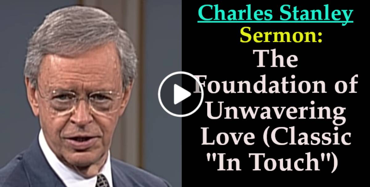 "Charles Stanley-The Foundation of Unwavering Love (Classic ""In Touch"") (November-06-2019)"