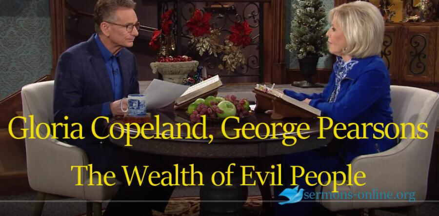 The Wealth of Evil People with Gloria Copeland and Pastor George Pearsons