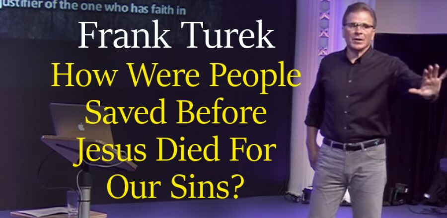 How Were People Saved Before Jesus Died For Our Sins? April 18, 2018 -  Frank Turek
