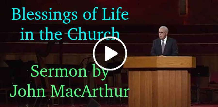 Blessings of Life in the Church - John MacArthur (September-08-2019)