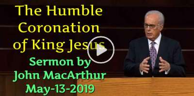 The Humble Coronation of King Jesus - John MacArthur (May-13-2019)