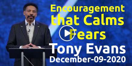 Encouragement that Calms Fears - Tony Evans, podcast (December-09-2020)