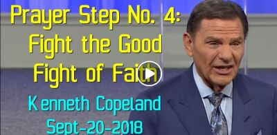 Prayer Step No. 4: Fight the Good Fight of Faith - Kenneth Copeland (September-20-2018)