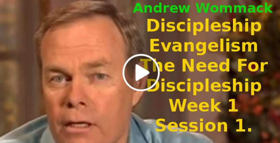 Andrew Wommack: Discipleship Evangelism: The Need For Discipleship Week 1 Session 1 (August-09-2019)