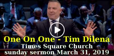 One On One - Tim Dilena. Times Square Church, sunday sermon (March 31, 2019)