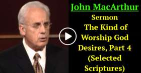 The Kind of Worship God Desires, Part 4 (Selected Scriptures) (November-25-2020)