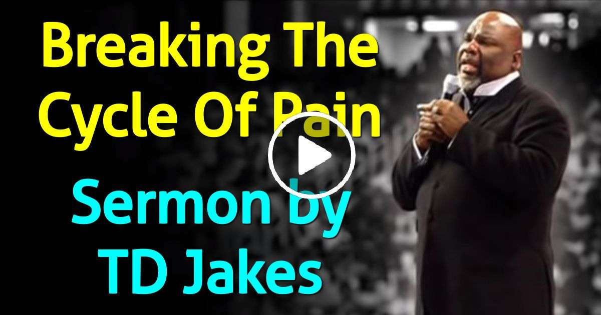 Breaking The Cycle Of Pain - Bishop TD Jakes