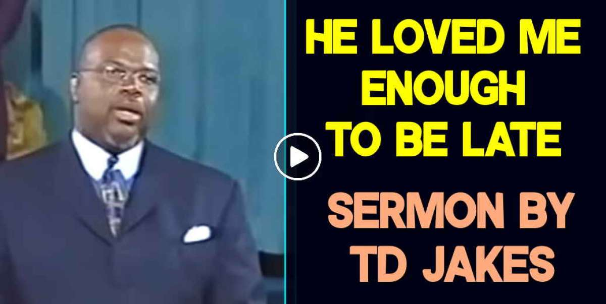 HE LOVED ME ENOUGH TO BE LATE - TD Jakes (October-19-2020)
