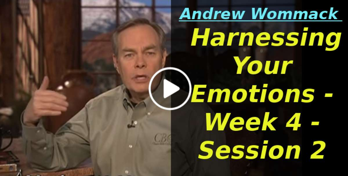 Andrew Wommack: Harnessing Your Emotions - Week 4 - Session 2 (January-17-2020)