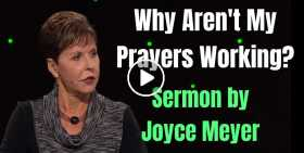 Why Aren't My Prayers Working? - Joyce Meyer