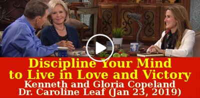 Discipline Your Mind to Live in Love and Victory - Kenneth and Gloria Copeland, Dr. Caroline Leaf (January-23-2019)