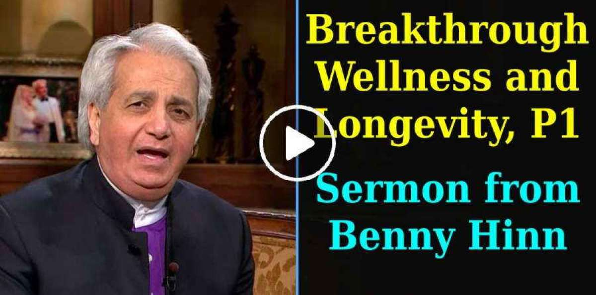 Breakthrough Wellness and Longevity, P1 - Sermon from Benny Hinn (July-18-2019)