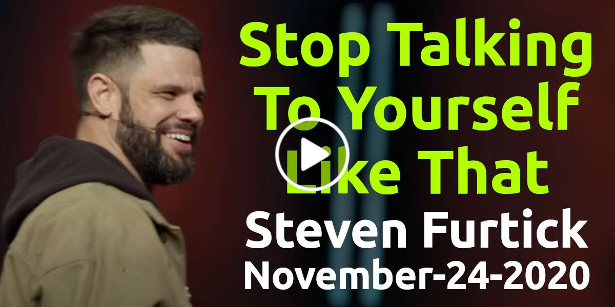 Stop Talking To Yourself Like That - Steven Furtick (November-24-2020)