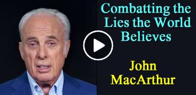 Combatting the Lies the World Believes - John MacArthur ( june-229- 2019)
