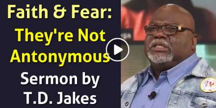 Faith & Fear: They're Not Antonymous - Bishop T.D. Jakes (January-29-2021)