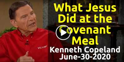 What Jesus Did at the Covenant Meal - Kenneth Copeland (June-30-2020)
