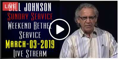 BILL JOHNSON - Sunday Service - Weekend Bethel Service March-03-2019 Live Stream