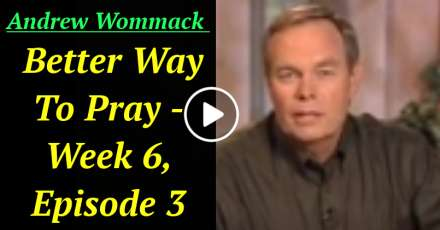 Andrew Wommack - Better Way To Pray - Week 6, Episode 3 (December-02-2020)