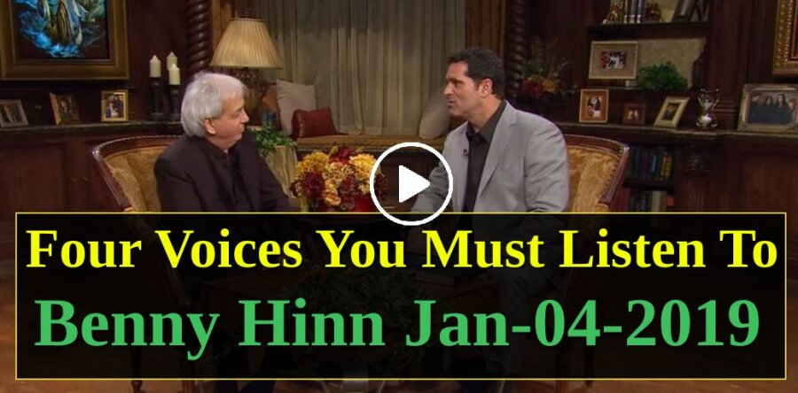 Four Voices You Must Listen To - Benny Hinn (January-04-2019)