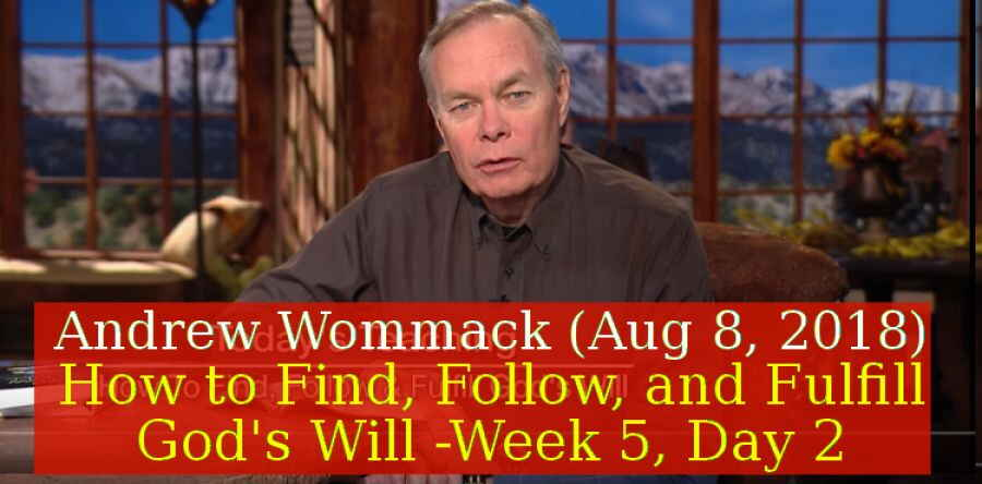 Andrew Wommack (Aug 8, 2018) - How to Find, Follow, and Fulfill God's Will - Week 5, Day 2 - The Gospel Truth