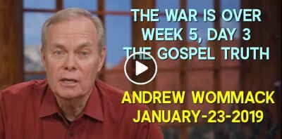 The War is Over - Week 5, Day 3 - The Gospel Truth - Andrew Wommack (January-23-2019)