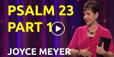 Psalm 23, Part 1 - Joyce Meyer (March-11-2019)