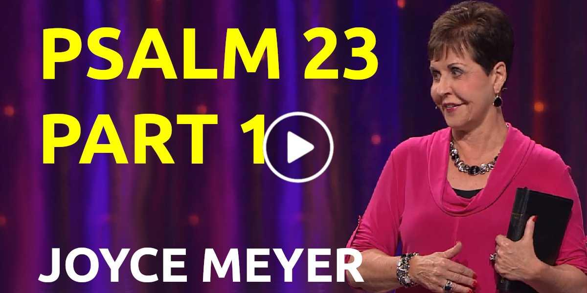 Psalm 23, Part 1 - Joyce Meyer (March-11-2019)