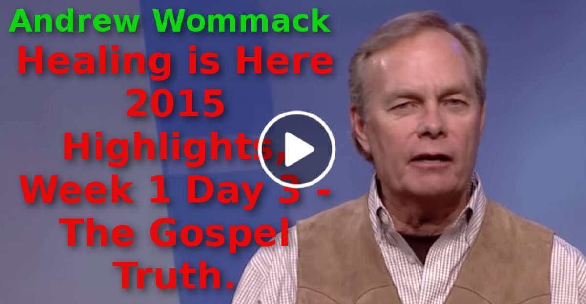 Andrew Wommack-Healing is Here 2015 Highlights, Week 1 Day 3 - The Gospel Truth (August-17-2019)