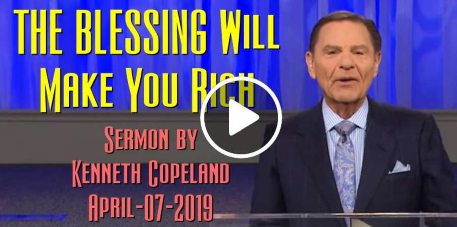 THE BLESSING Will Make You Rich - Kenneth Copeland (April-07-2019)