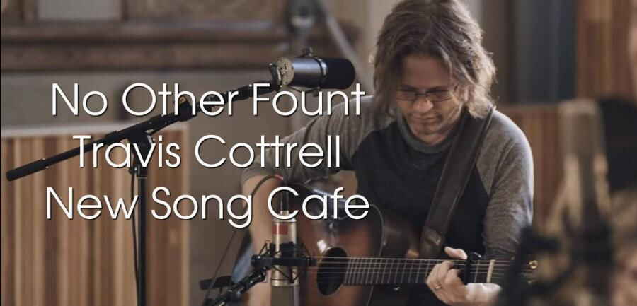 Travis Cottrell - No Other Fount - New Song Cafe (27-02-2018)
