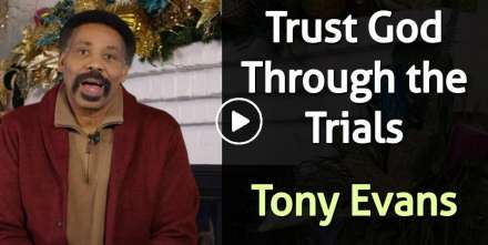 Trust God Through the Trials - Tony Evans (December-21-2020)