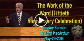 John MacArthur May-26-2019 Sunday Sermon: The Work of the Word (Fiftieth Anniversary Celebration)