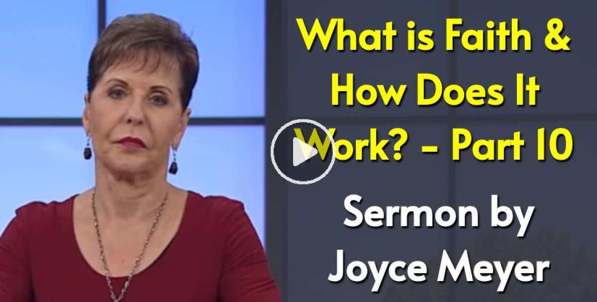 What is Faith & How Does It Work? - Part 10 - Joyce Meyer (November-27-2020)