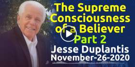 The Supreme Consciousness of a Believer, Part 2 - Jesse Duplantis, podcast (November-26-2020)